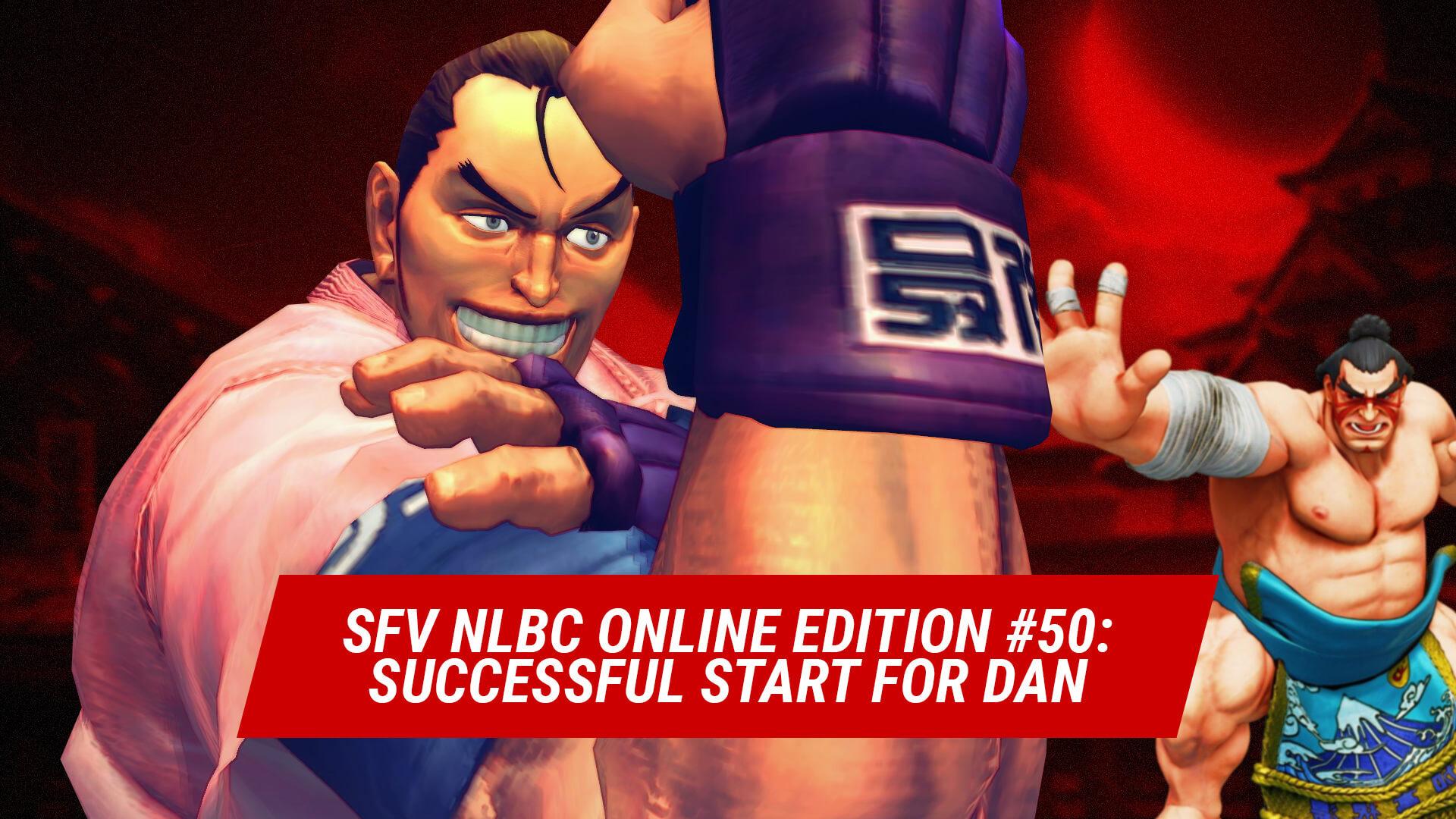 SFV NLBC Online Edition #50: Successful Start for Dan