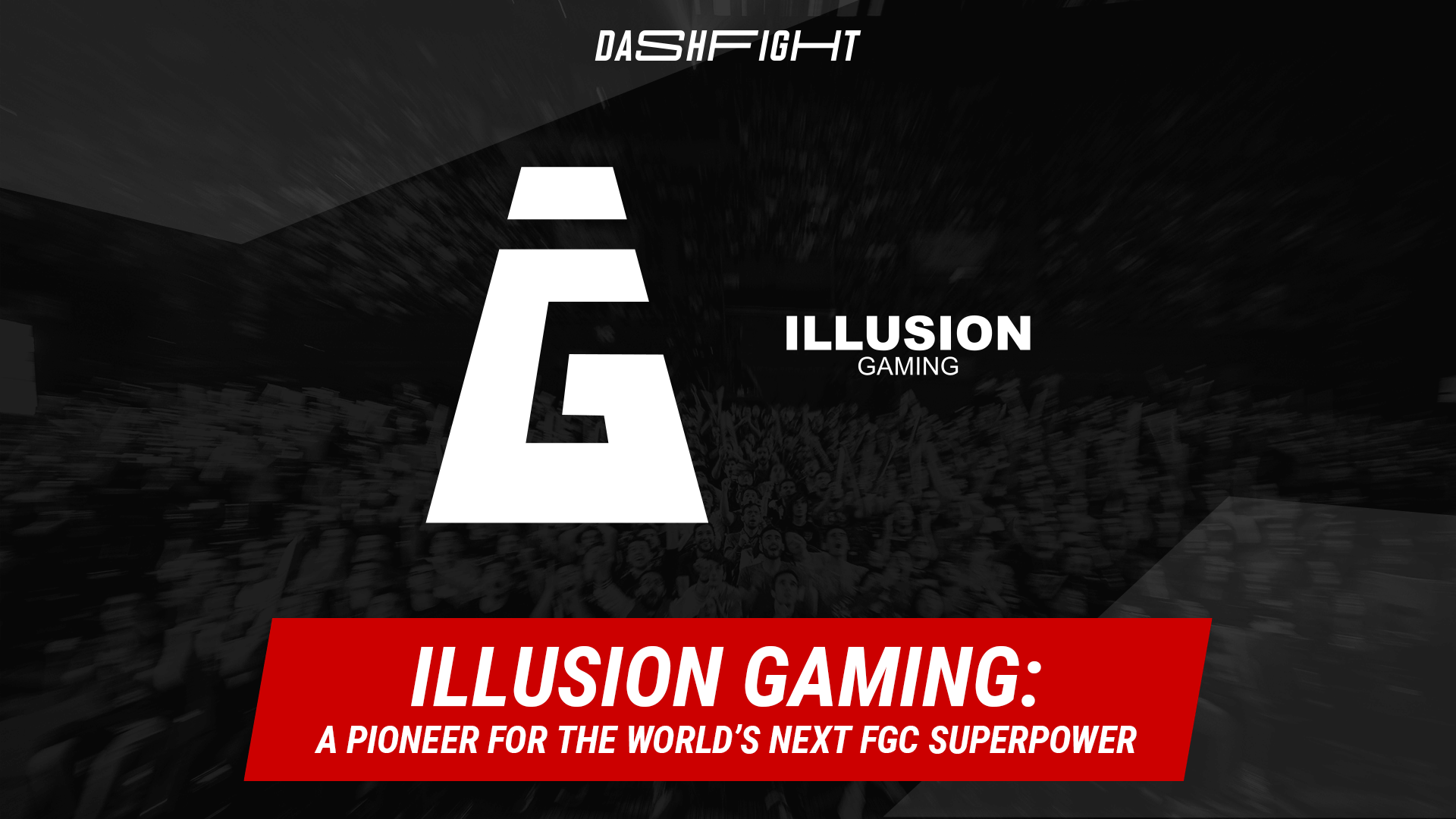 Illusion Gaming: A Pioneer for the World's Next FGC Superpower