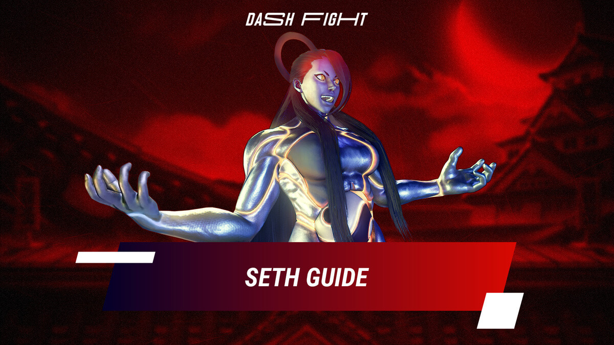 Street Fighter 5: Seth Guide - Combos and Move List